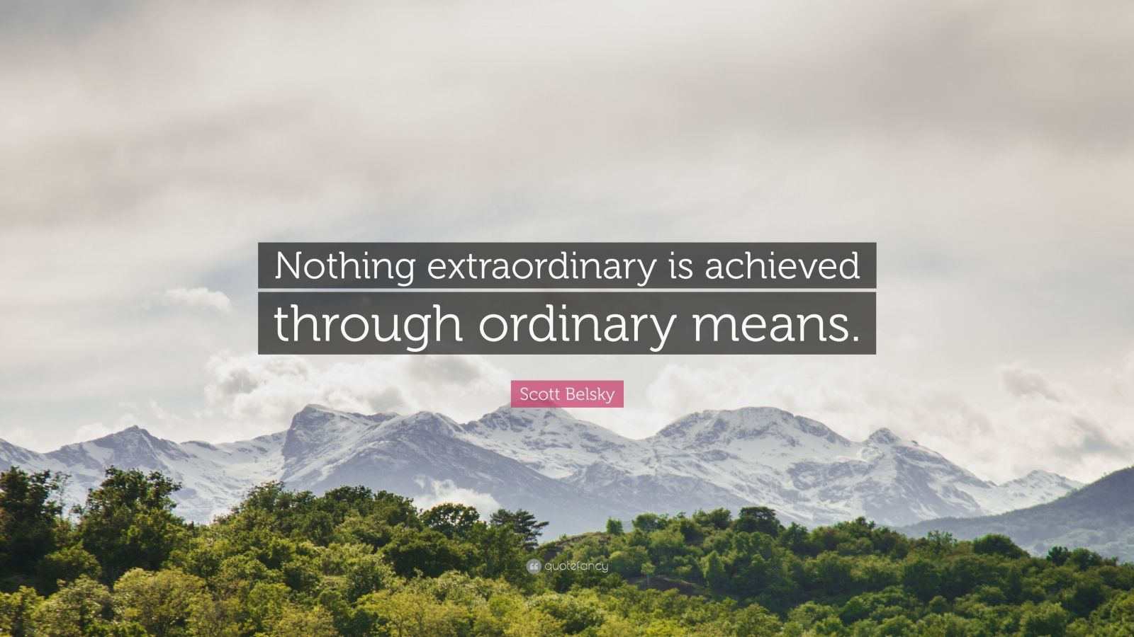"Scott Belsky Quote: ""Nothing extraordinary is achieved through ordinary means."""
