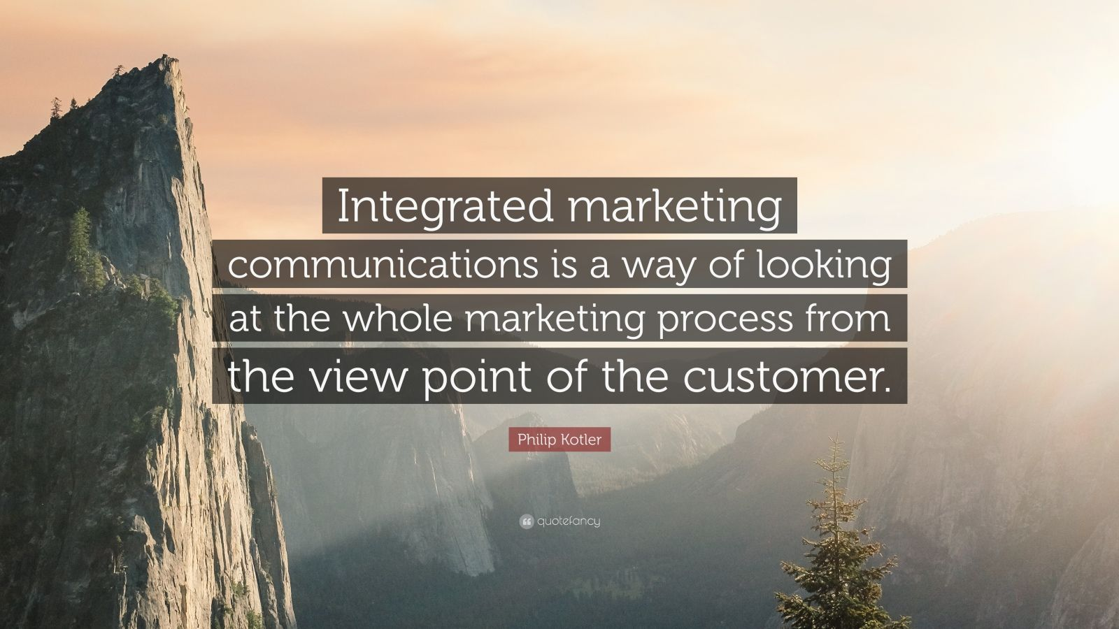 "Philip Kotler Quote: ""Integrated marketing communications is a way of looking at the whole marketing process from the view point of the customer."""