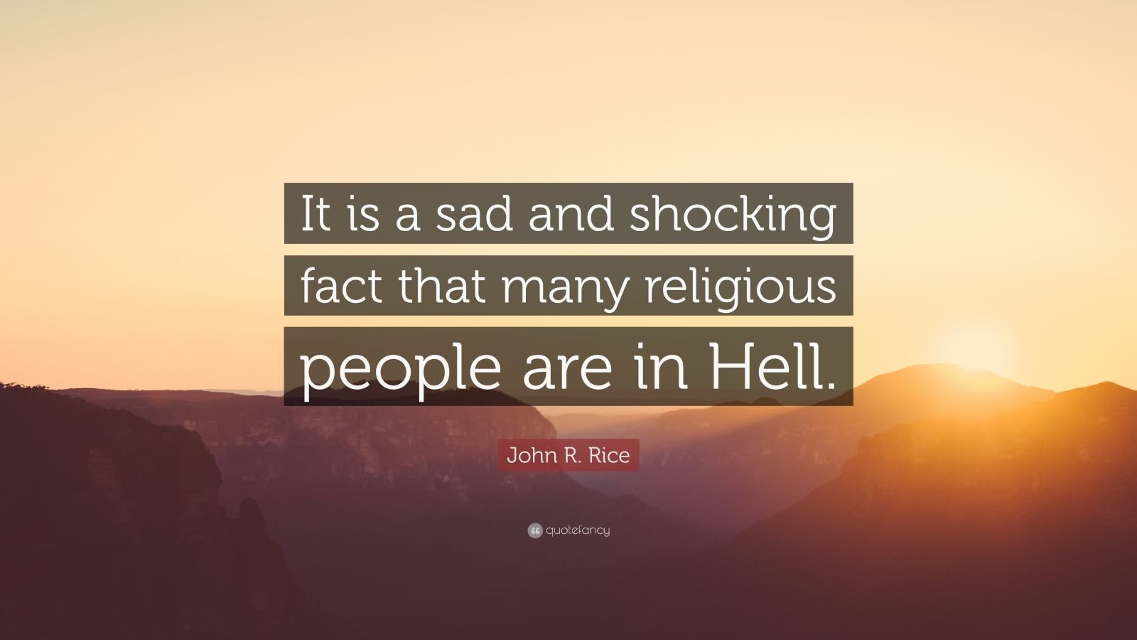 """John R. Rice Quote: """"It is a sad and shocking fact that many religious people are in Hell."""""""