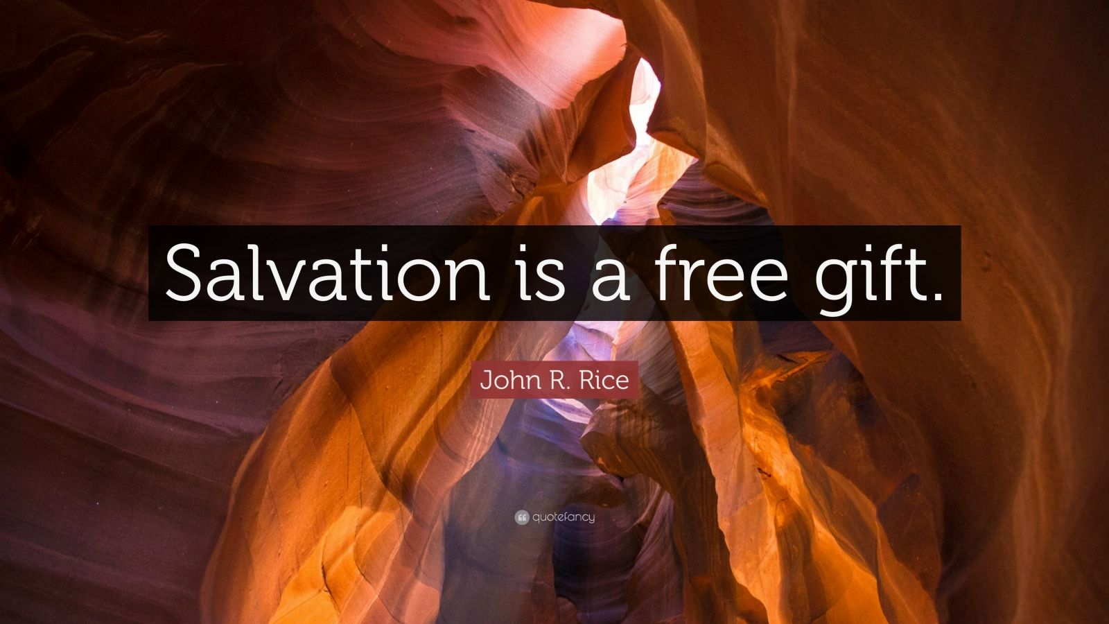 """John R. Rice Quote: """"Salvation is a free gift."""""""