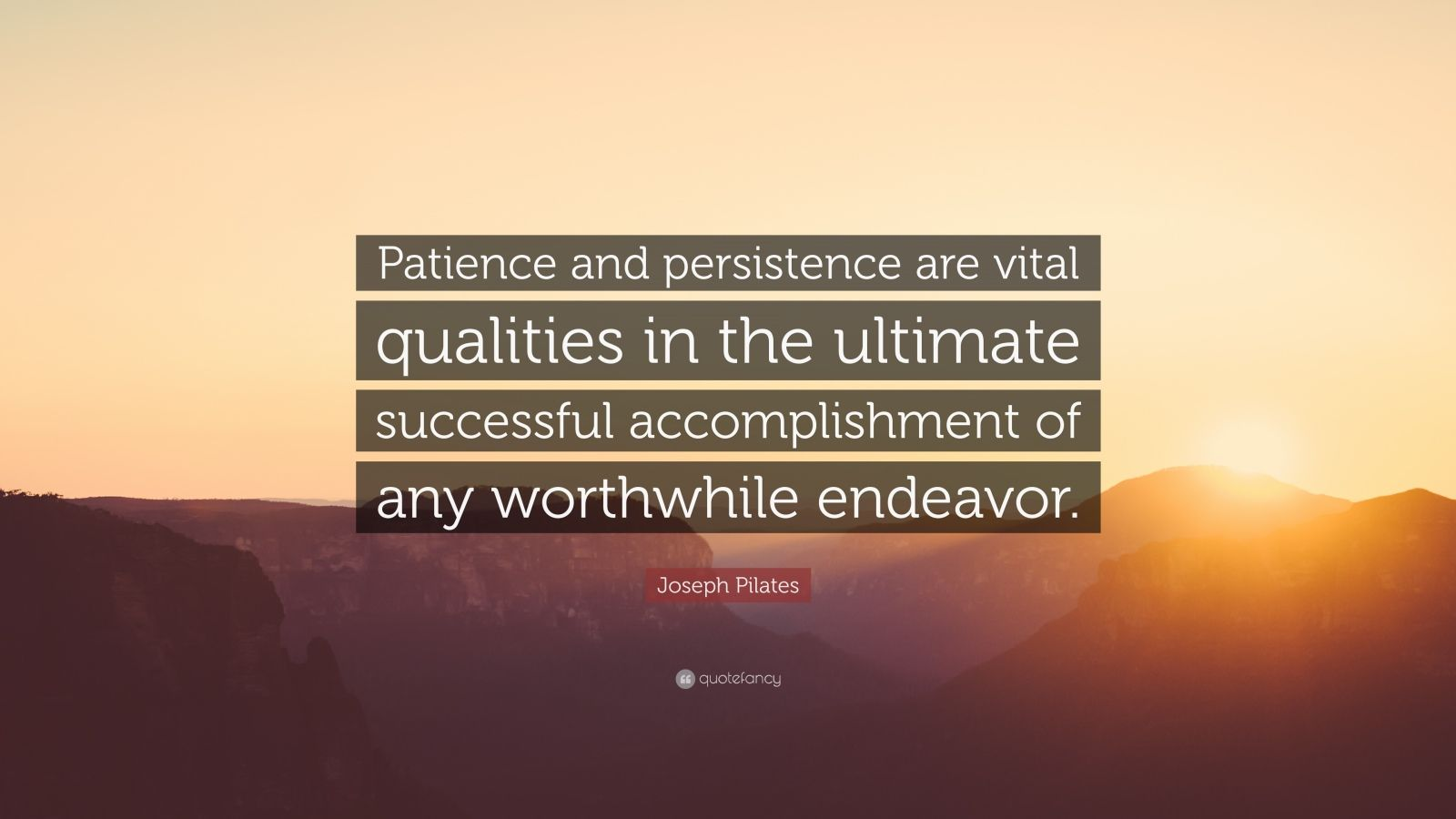 """Joseph Pilates Quote: """"Patience and persistence are vital qualities in the ultimate successful accomplishment of any worthwhile endeavor."""""""