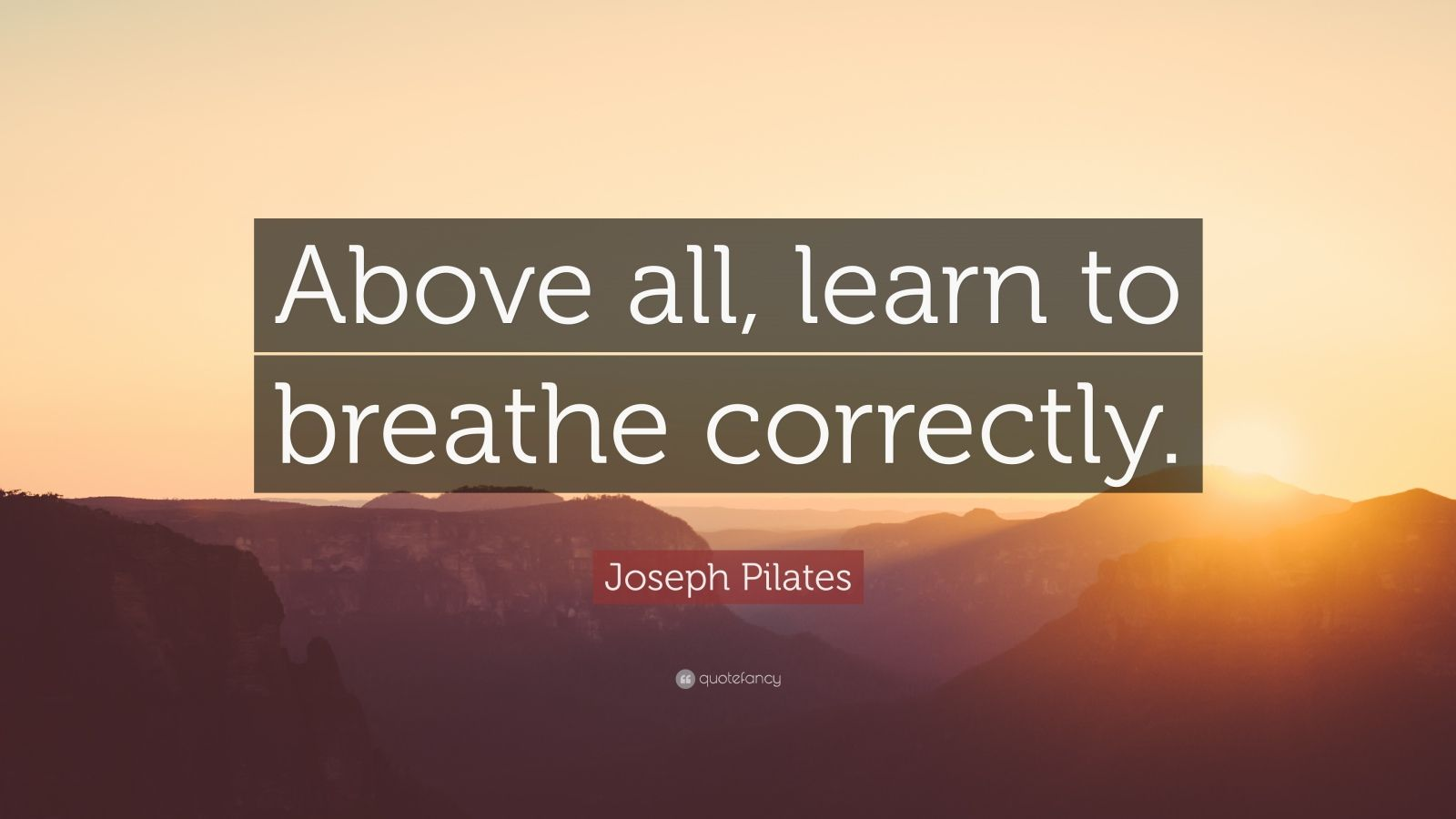 """Joseph Pilates Quote: """"Above all, learn to breathe correctly."""""""