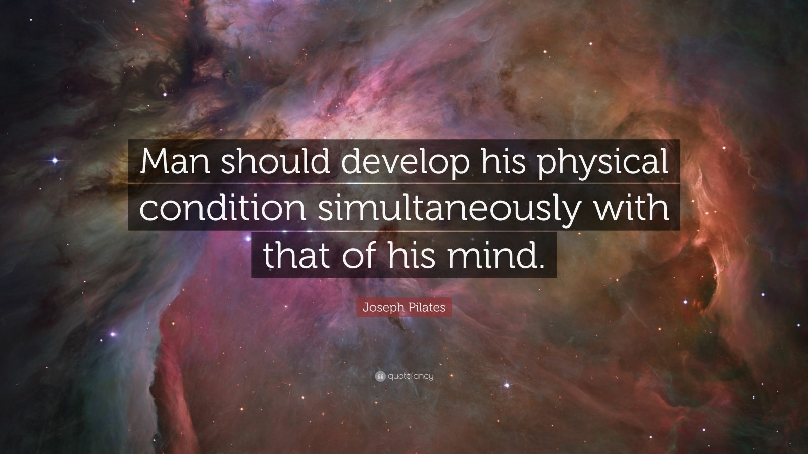 """Joseph Pilates Quote: """"Man should develop his physical condition simultaneously with that of his mind."""""""