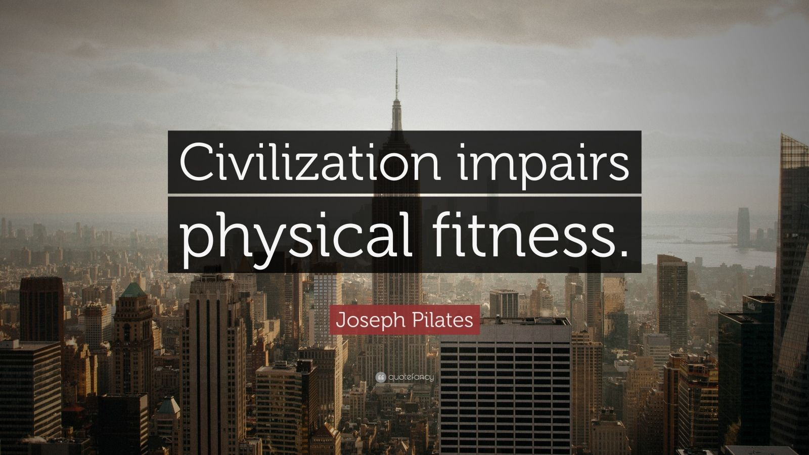 "Joseph Pilates Quote: ""Civilization impairs physical fitness."""