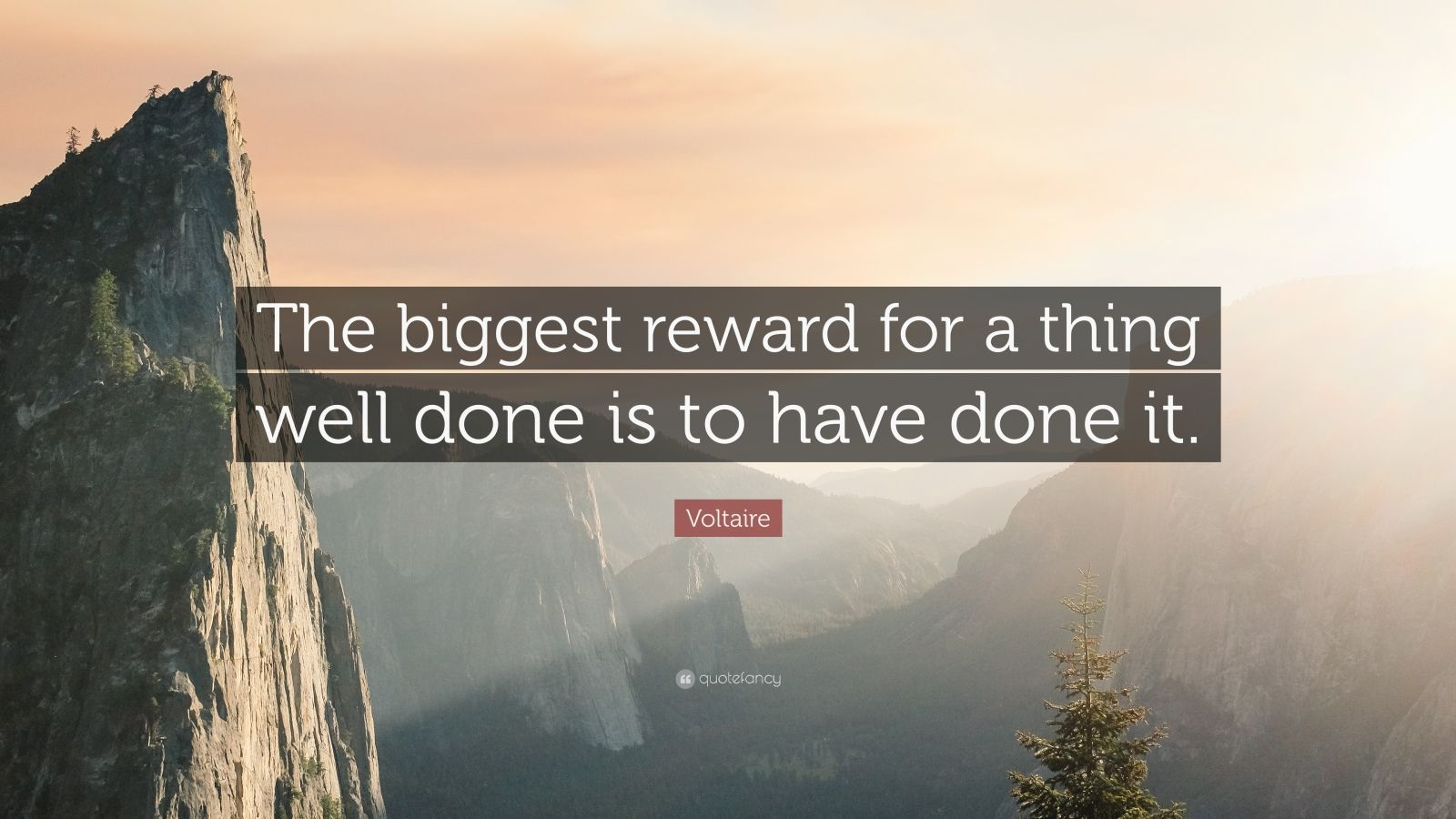 "Voltaire Quote: ""The biggest reward for a thing well done is to have done it."""