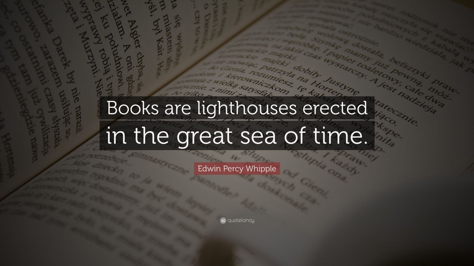 """Edwin Percy Whipple Quote: """"Books are lighthouses erected in the great sea of time."""""""