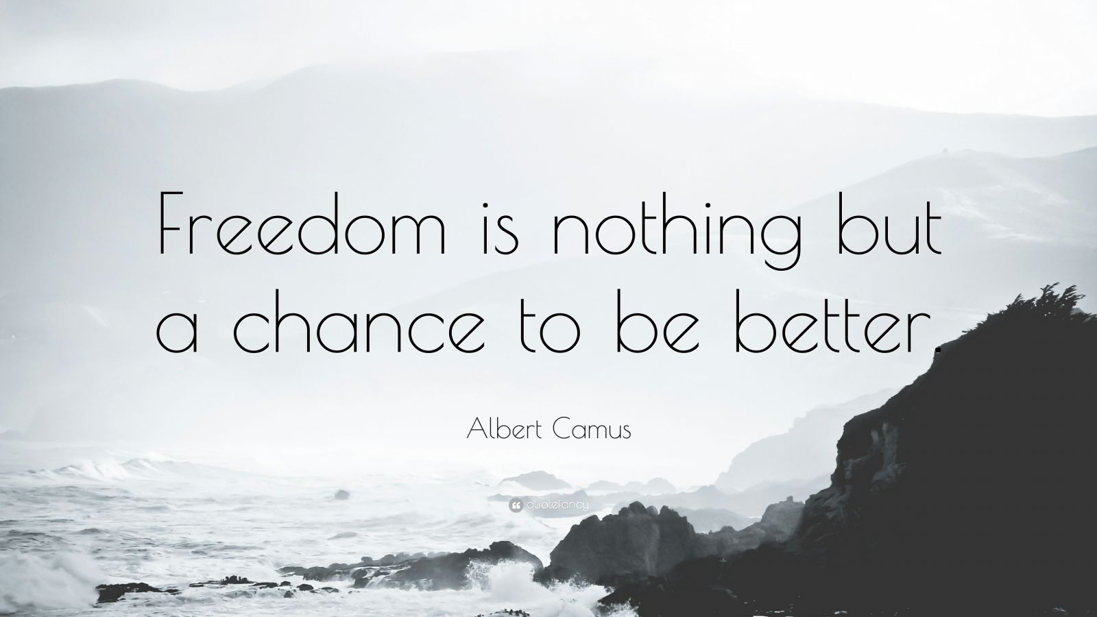"Albert Camus Quote: ""Freedom is nothing but a chance to be better."""