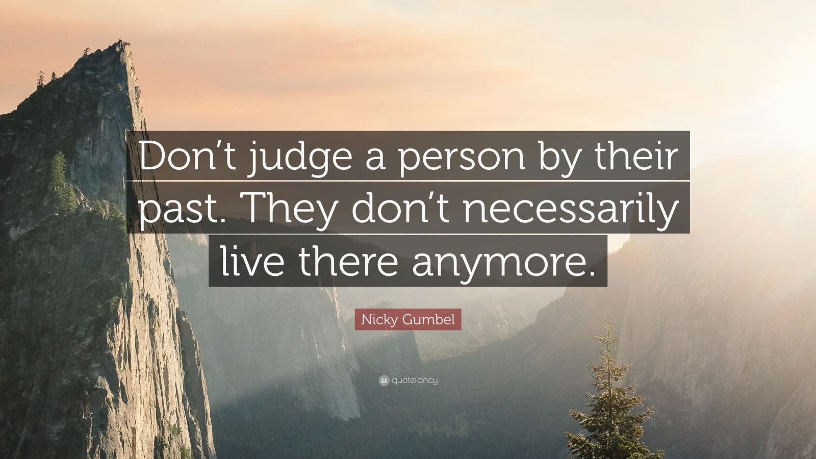 """Nicky Gumbel Quote: """"Don't judge a person by their past. They don't necessarily live there anymore."""""""