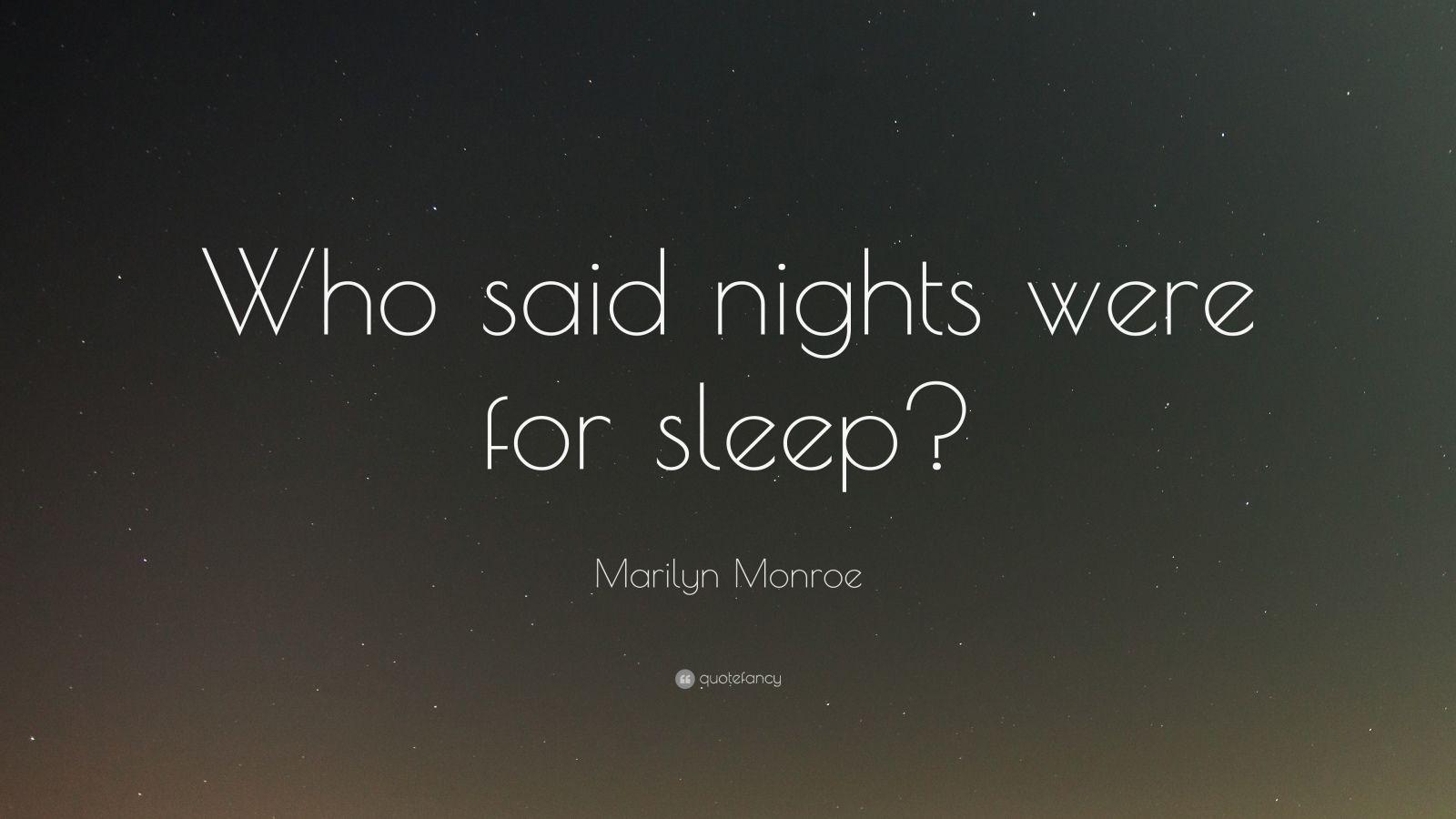 "Marilyn Monroe Quote: ""Who said nights were for sleep?"""