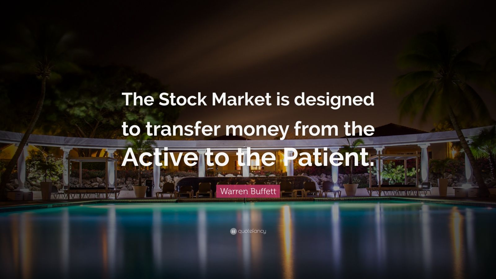 "Warren Buffett Quote: ""The Stock Market is designed to transfer money from the Active to the Patient."""