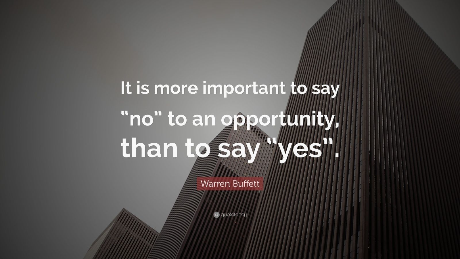 """Warren Buffett Quote: """"It is more important to say """"no"""" to an opportunity, than to say """"yes""""."""""""