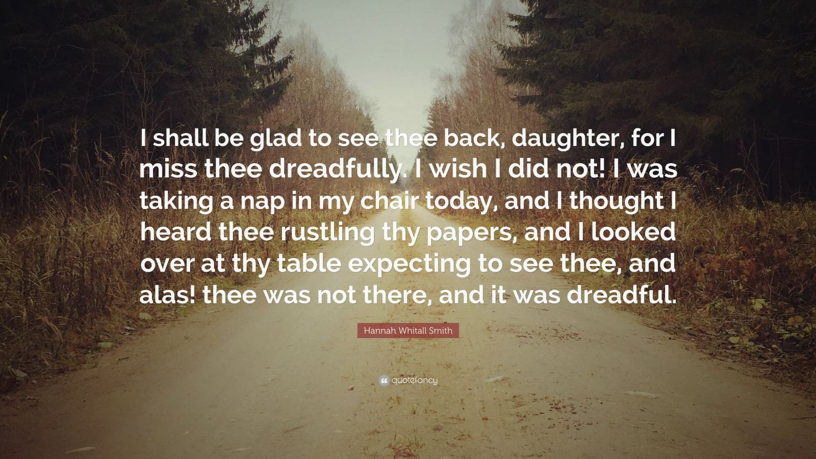 """Hannah Whitall Smith Quote: """"I Shall Be Glad To See Thee"""
