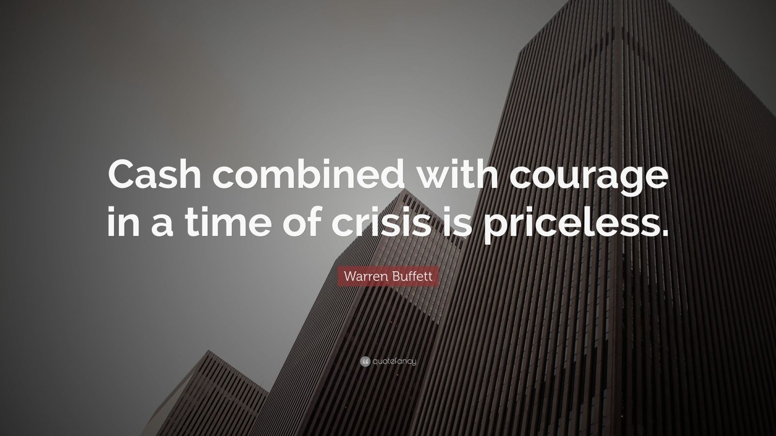 "Warren Buffett Quote: ""Cash combined with courage in a time of crisis is priceless."""