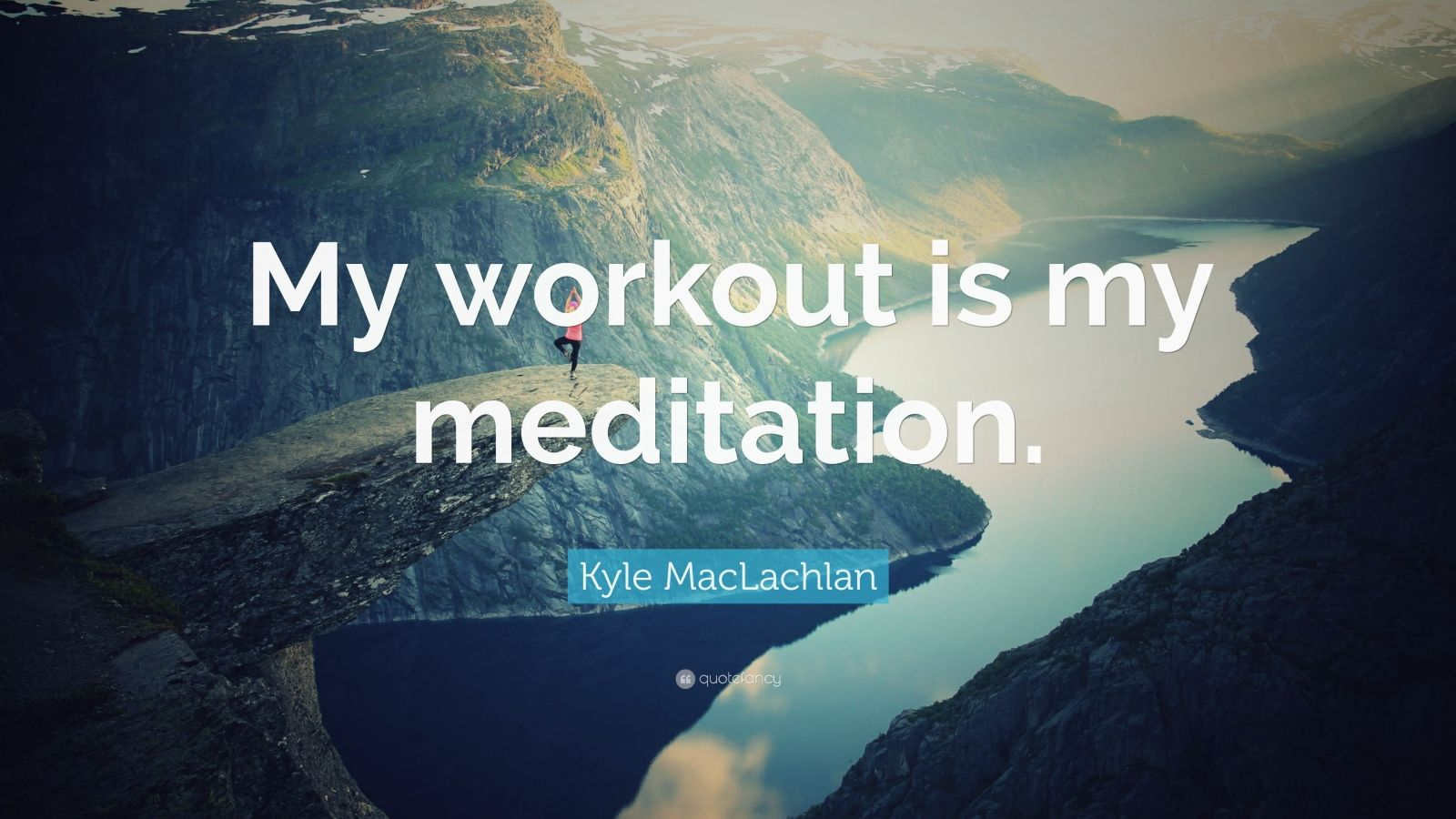 "Kyle MacLachlan Quote: ""My workout is my meditation."""