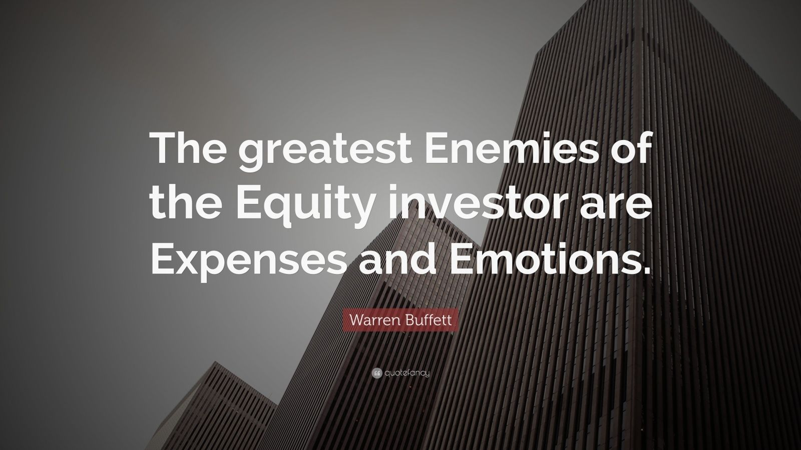 "Warren Buffett Quote: ""The greatest Enemies of the Equity investor are Expenses and Emotions."""