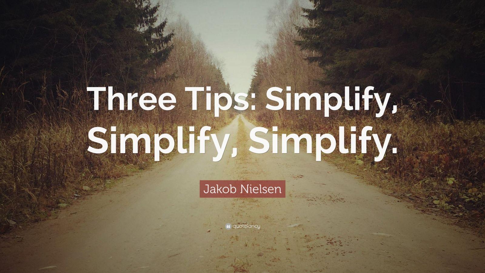 "Jakob Nielsen Quote: ""Three Tips: Simplify, Simplify, Simplify."""