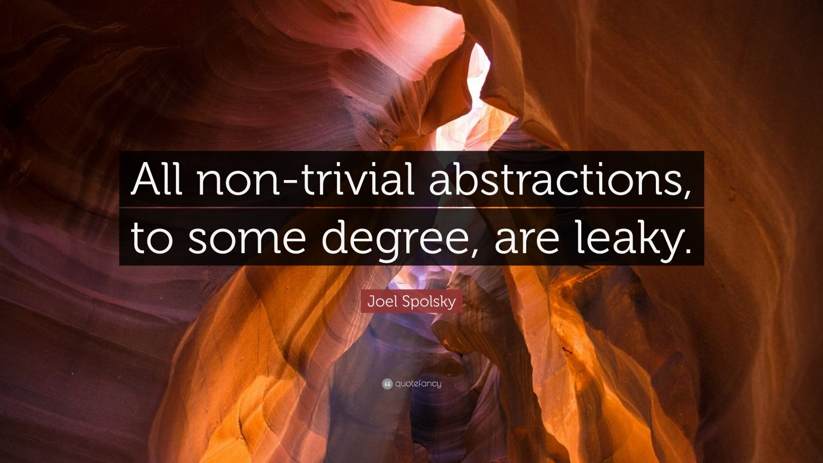 "Joel Spolsky Quote: ""All non-trivial abstractions, to some degree, are leaky."""