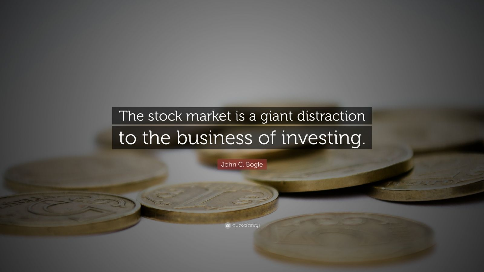 """John C. Bogle Quote: """"The stock market is a giant distraction to the business of investing."""""""