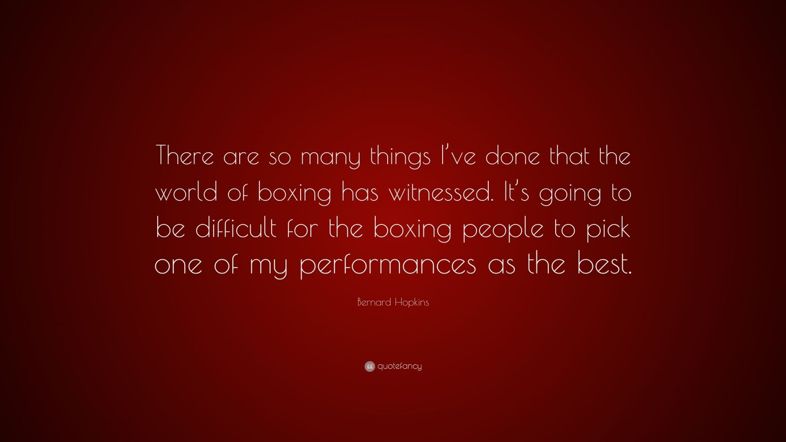"""Bernard Hopkins Quote: """"There Are So Many Things I've Done That The World Of Boxing Has"""