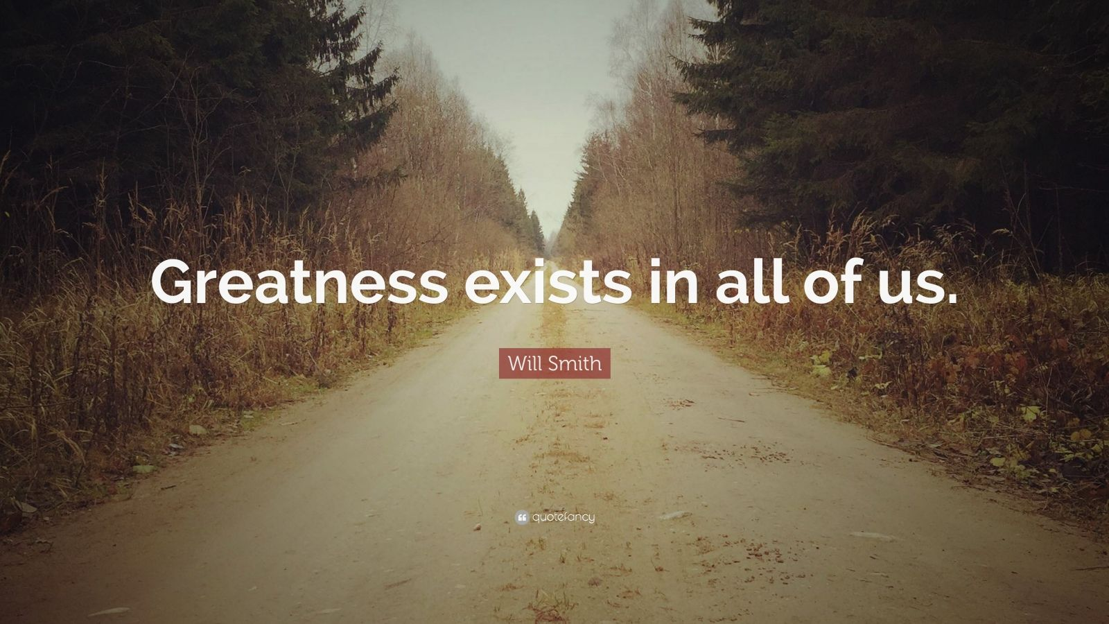 """Will Smith Quote: """"Greatness exists in all of us."""""""