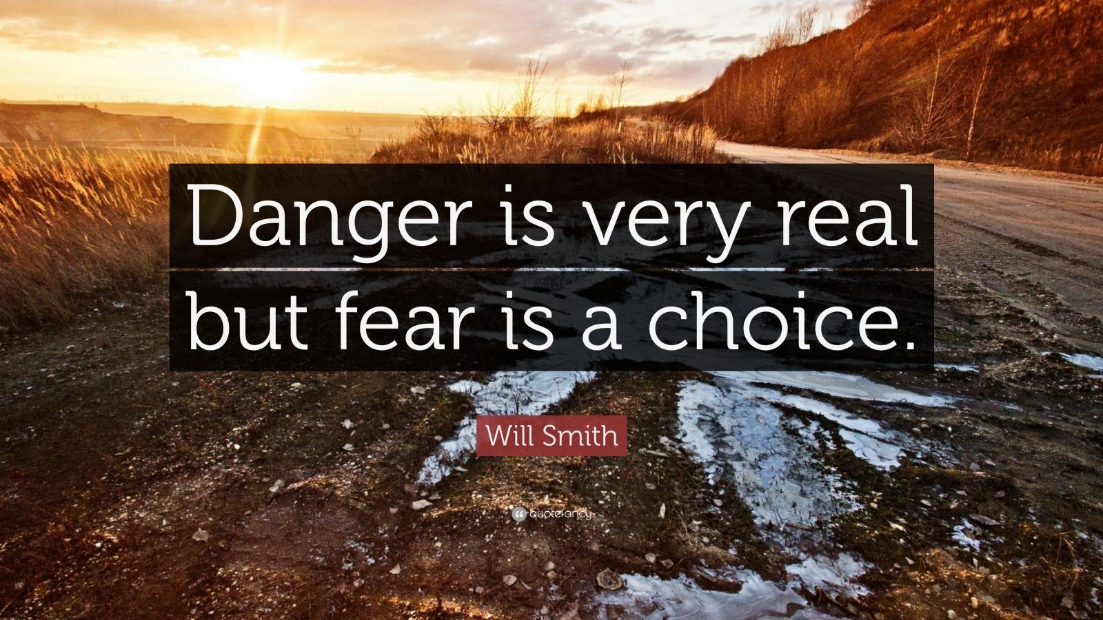 """Will Smith Quote: """"Danger is very real but fear is a choice."""""""