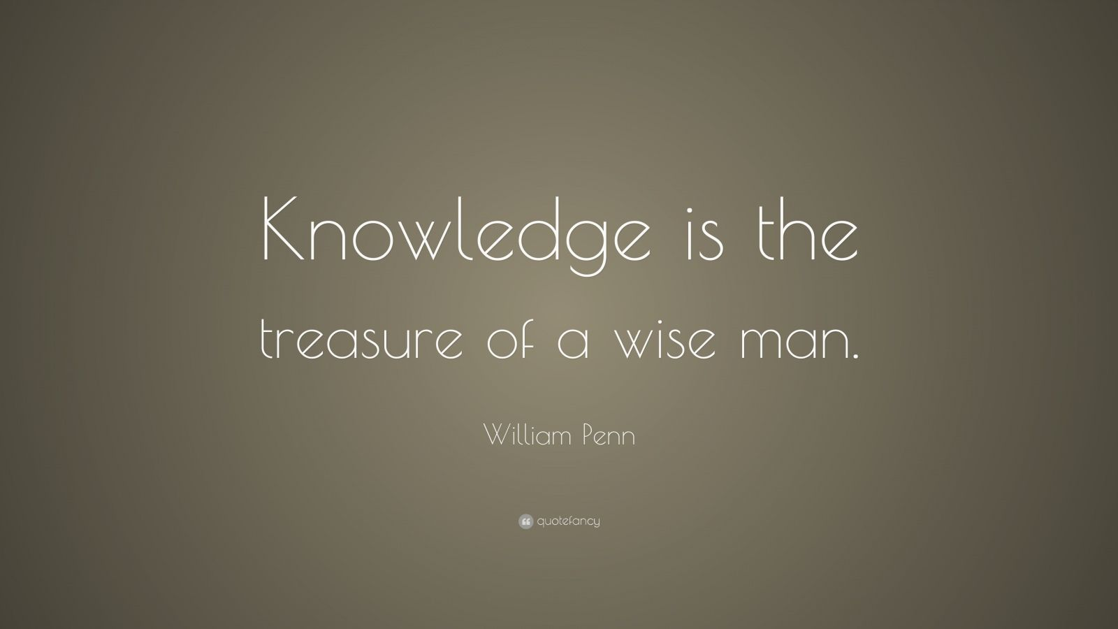 "William Penn Quote: ""Knowledge is the treasure of a wise man."""