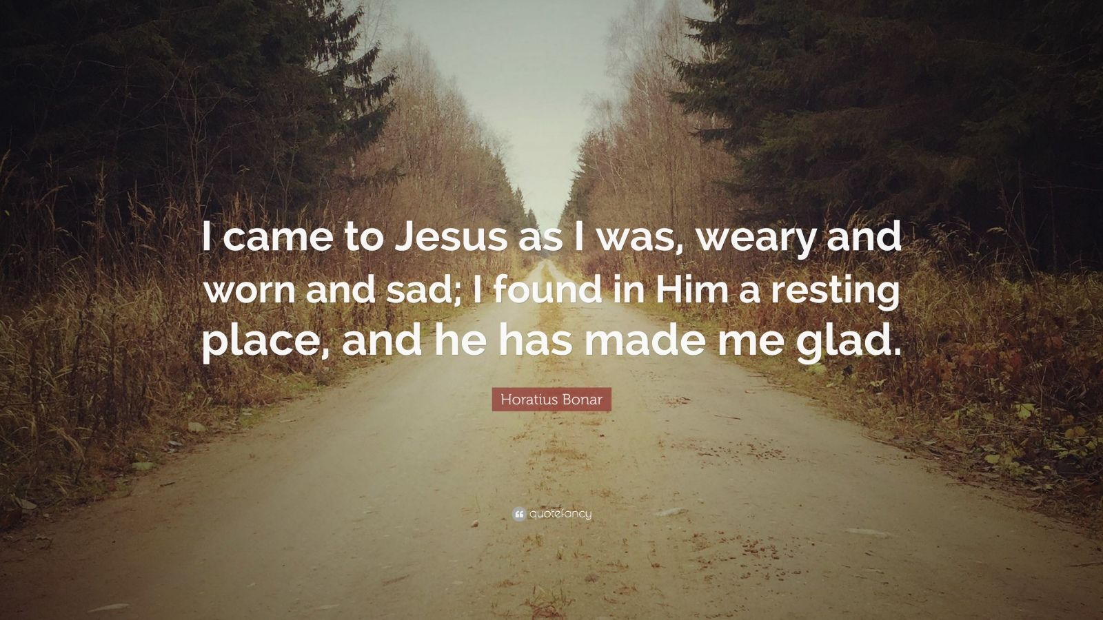 "Horatius Bonar Quote: ""I Came To Jesus As I Was, Weary And"