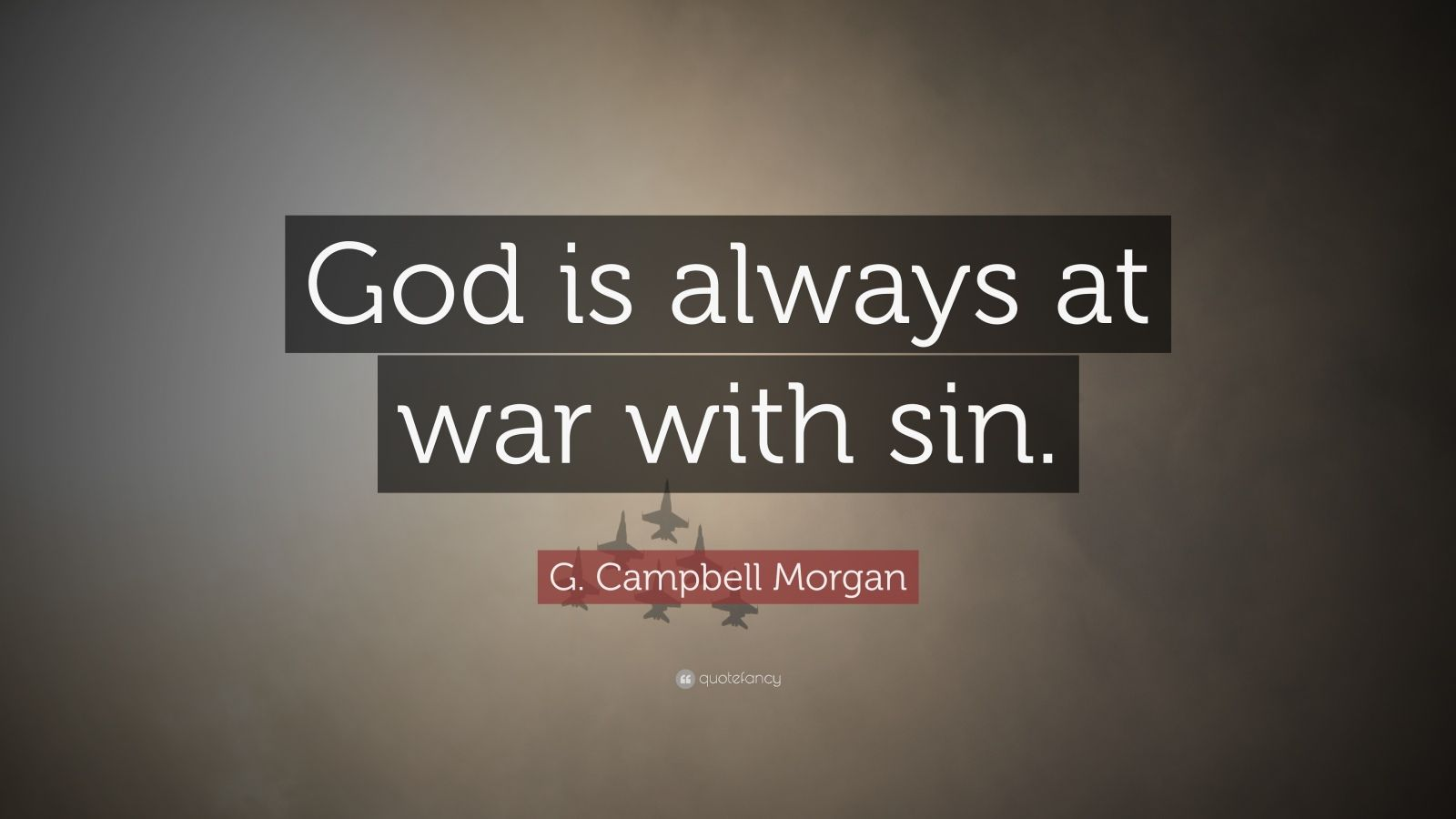 G campbell morgan quote god is always at war with sin