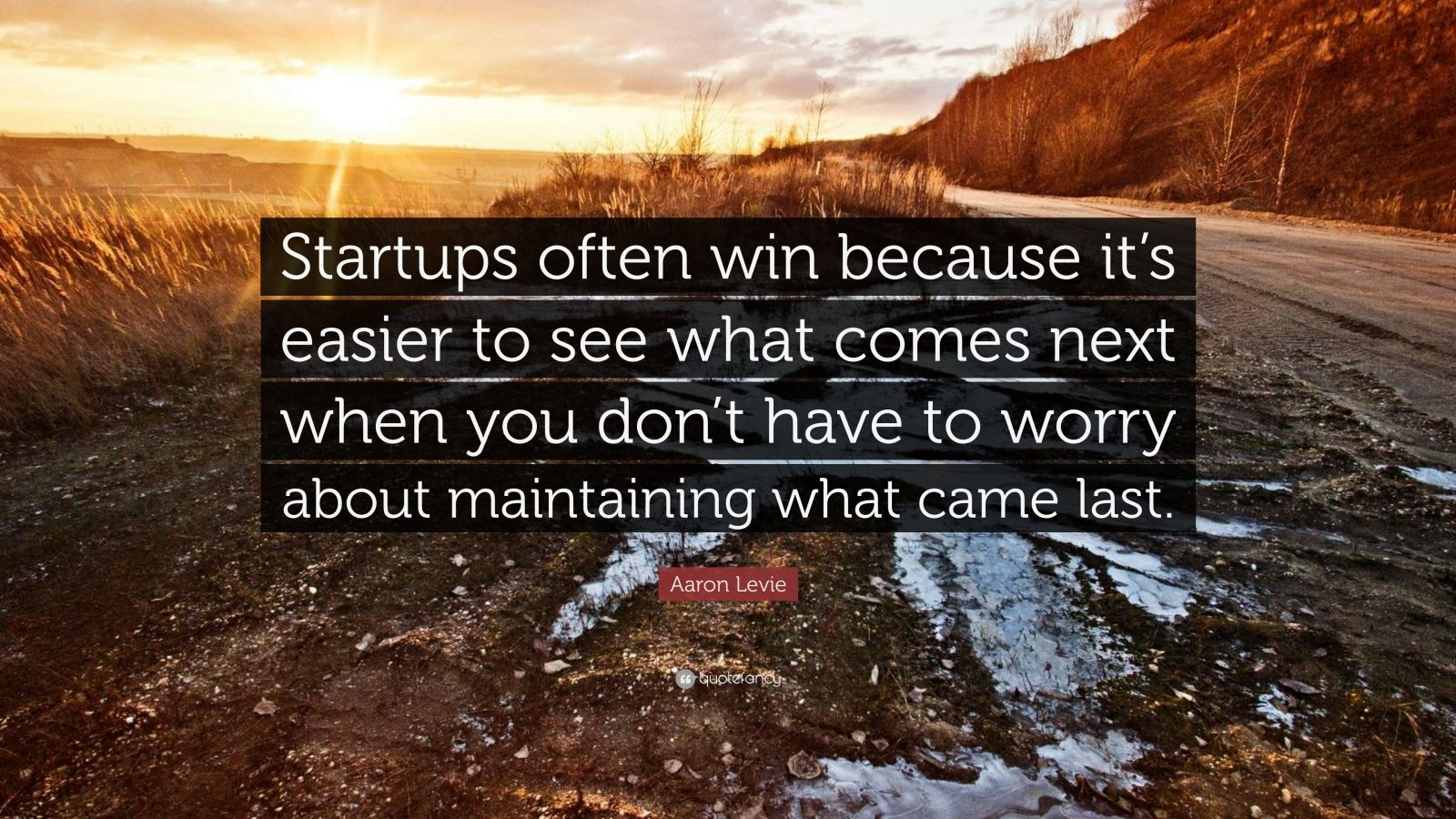 "Aaron Levie Quote: ""Startups often win because it's easier to see what comes next when you don't have to worry about maintaining what came last."""