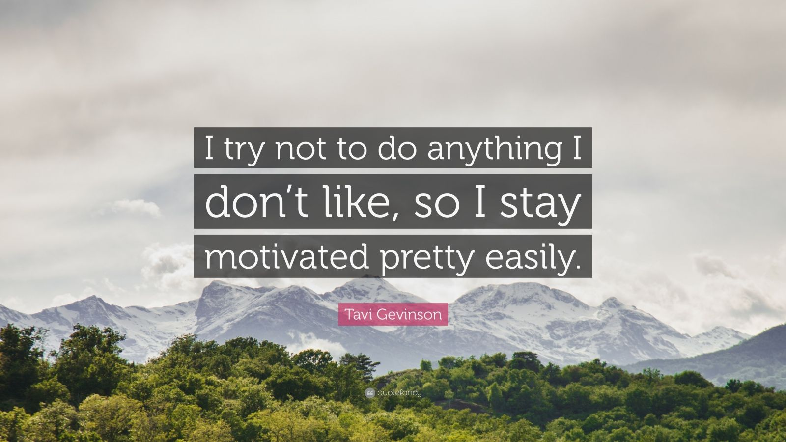 "Tavi Gevinson Quote: ""I try not to do anything I don't like, so I stay motivated pretty easily."""