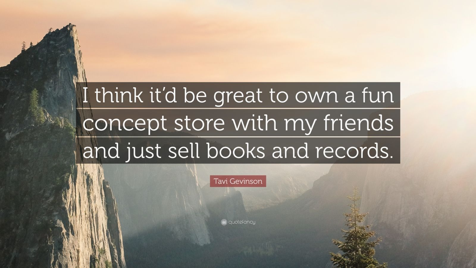 "Tavi Gevinson Quote: ""I think it'd be great to own a fun concept store with my friends and just sell books and records."""