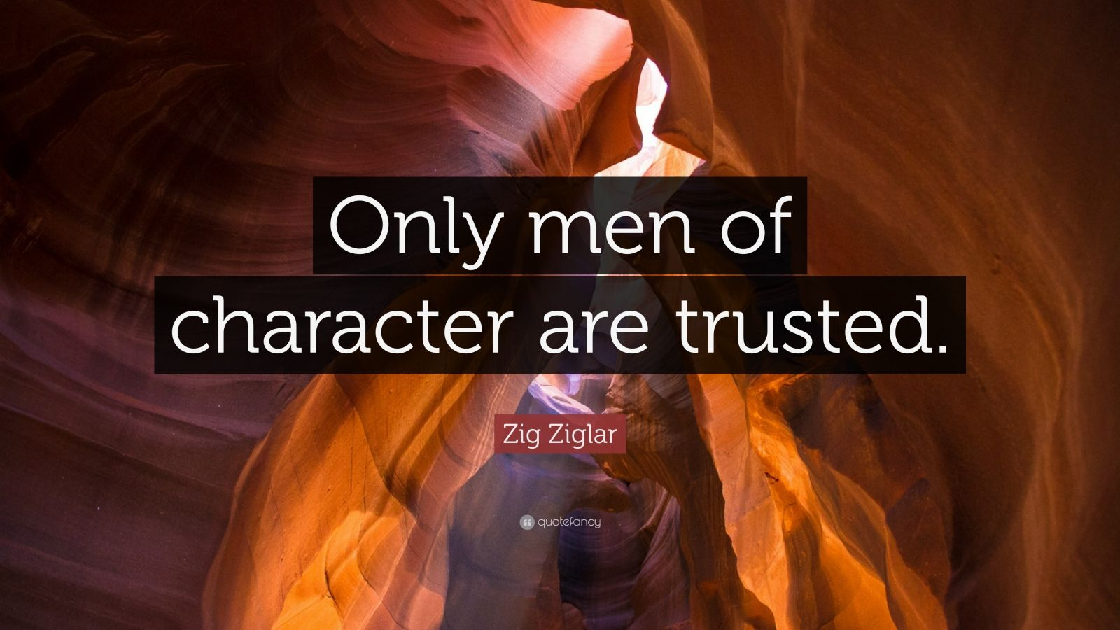 """Zig Ziglar Quote: """"Only men of character are trusted."""""""