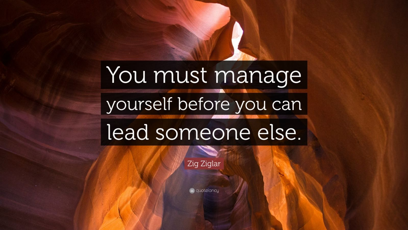 "Zig Ziglar Quote: ""You must manage yourself before you can lead someone else."""