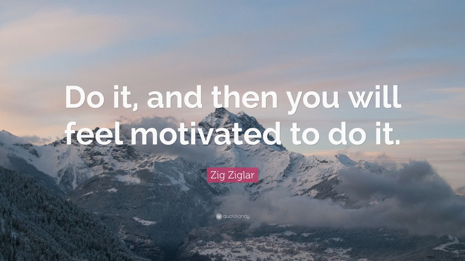 """Zig Ziglar Quote: """"Do it, and then you will feel motivated to do it."""""""