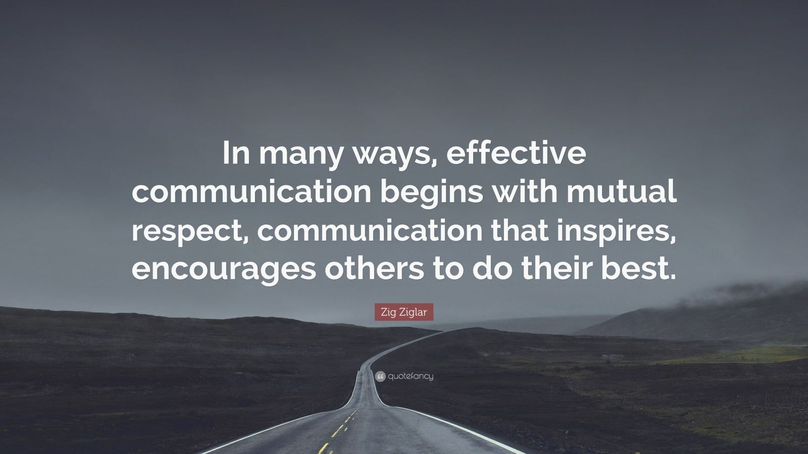 """Zig Ziglar Quote: """"In many ways, effective communication begins with mutual respect, communication that inspires, encourages others to do their best."""""""
