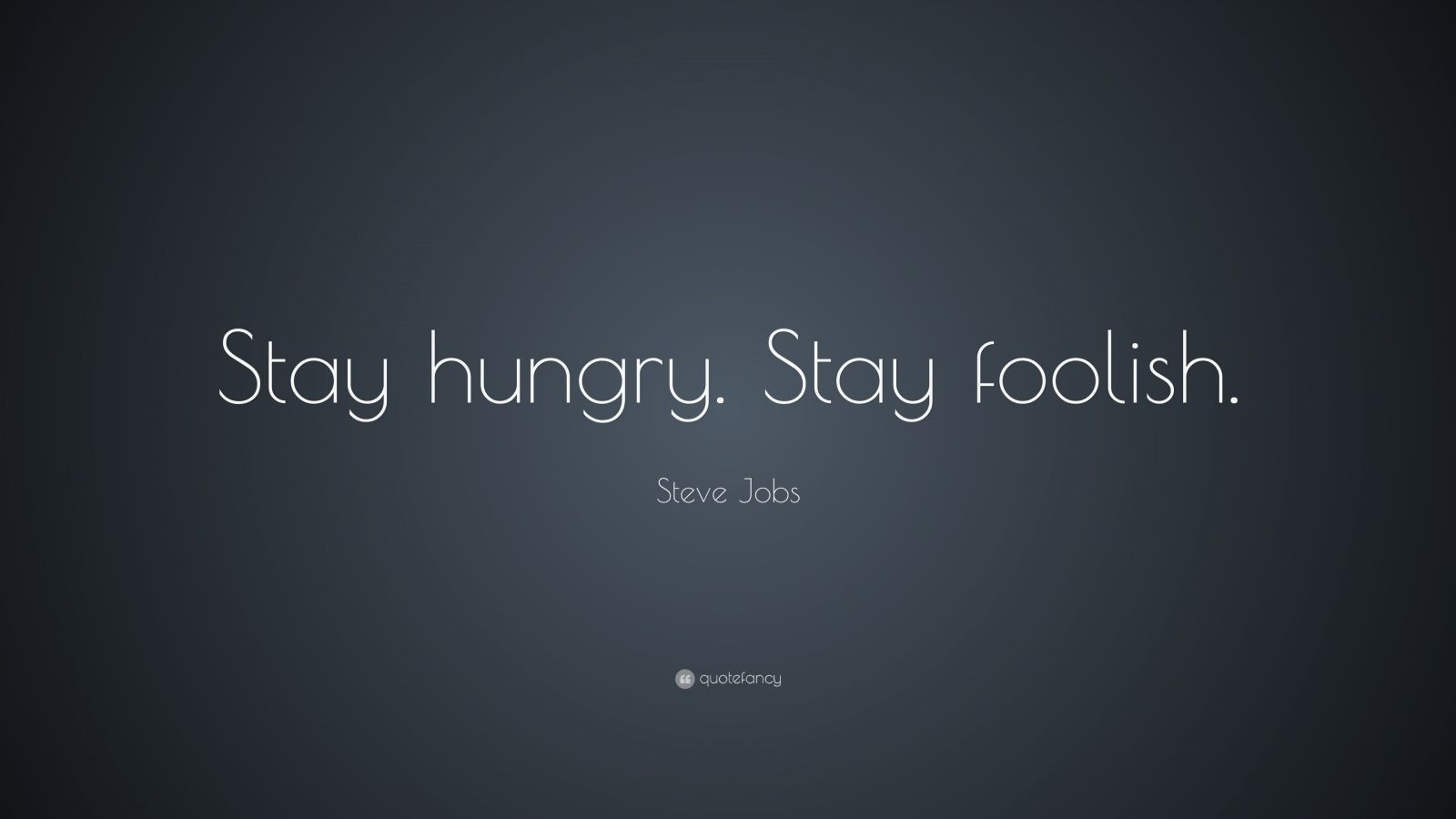 "Steve Jobs Quote: ""Stay hungry. Stay foolish."""