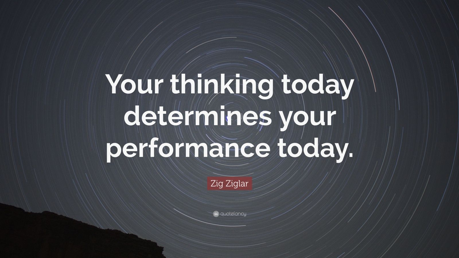 """Zig Ziglar Quote: """"Your thinking today determines your performance today."""""""