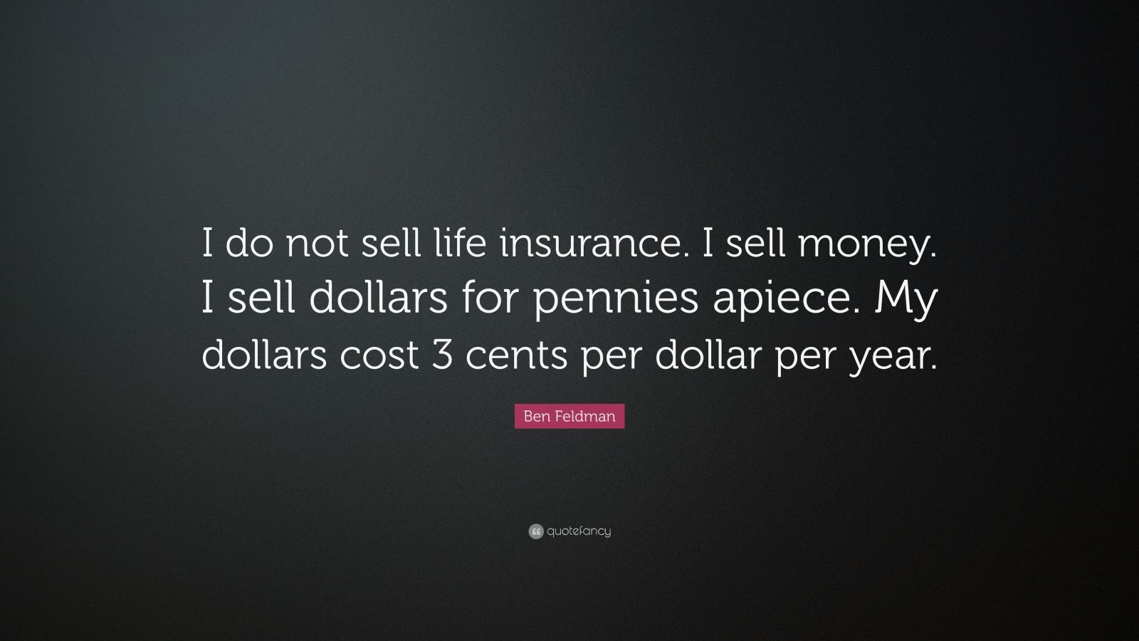 """Ben Feldman Quote: """"I do not sell life insurance. I sell ..."""