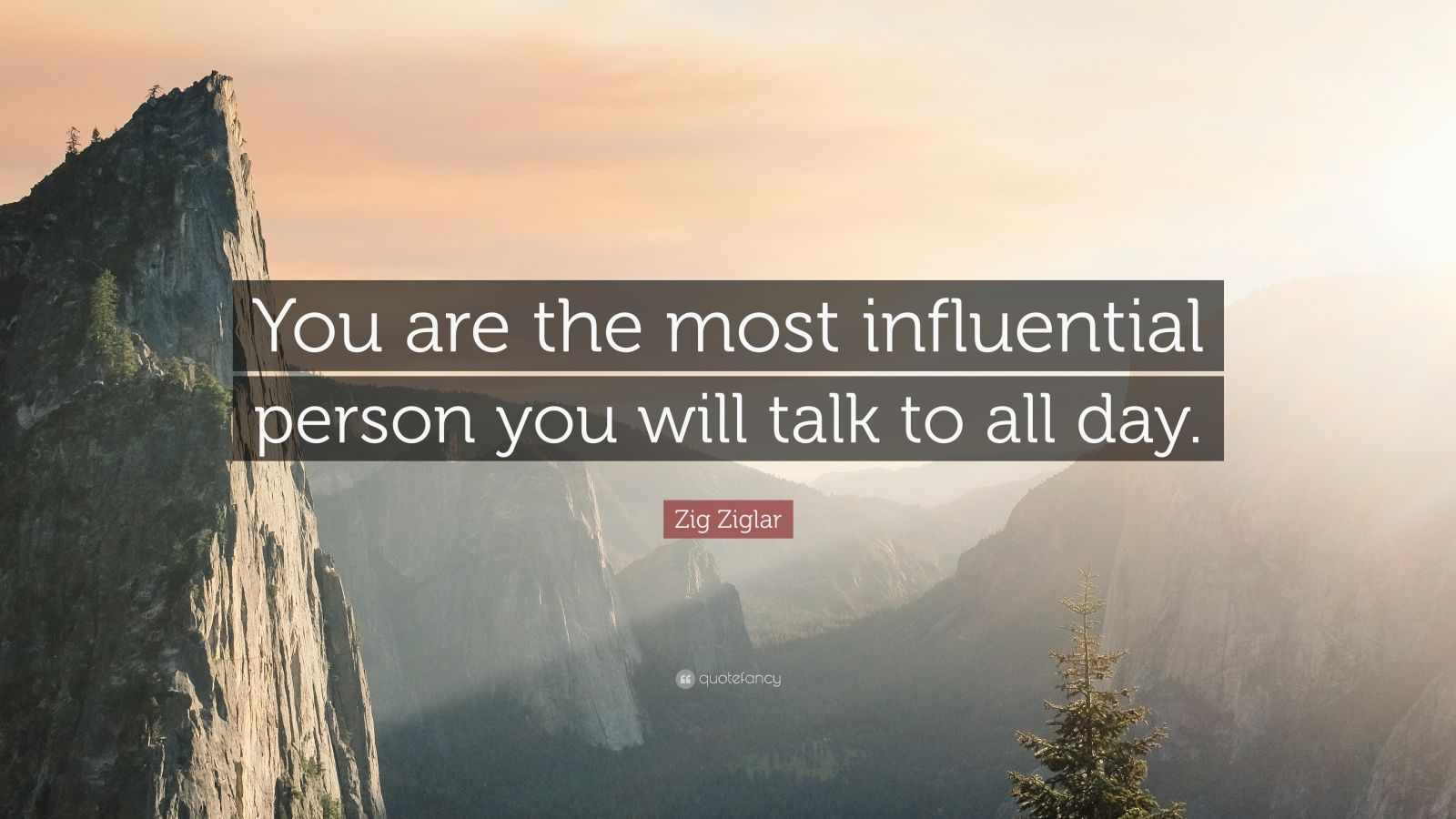 """Self Esteem Quotes: """"You are the most influential person you will talk to all day."""" — Zig Ziglar"""