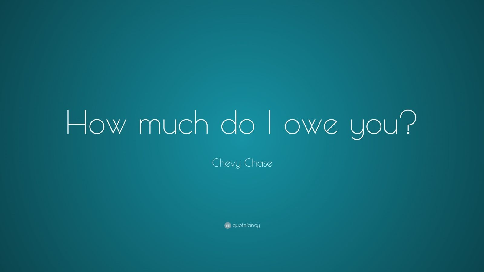 """Chevy Chase Quote: """"How Much Do I Owe You?"""" (7 Wallpapers"""