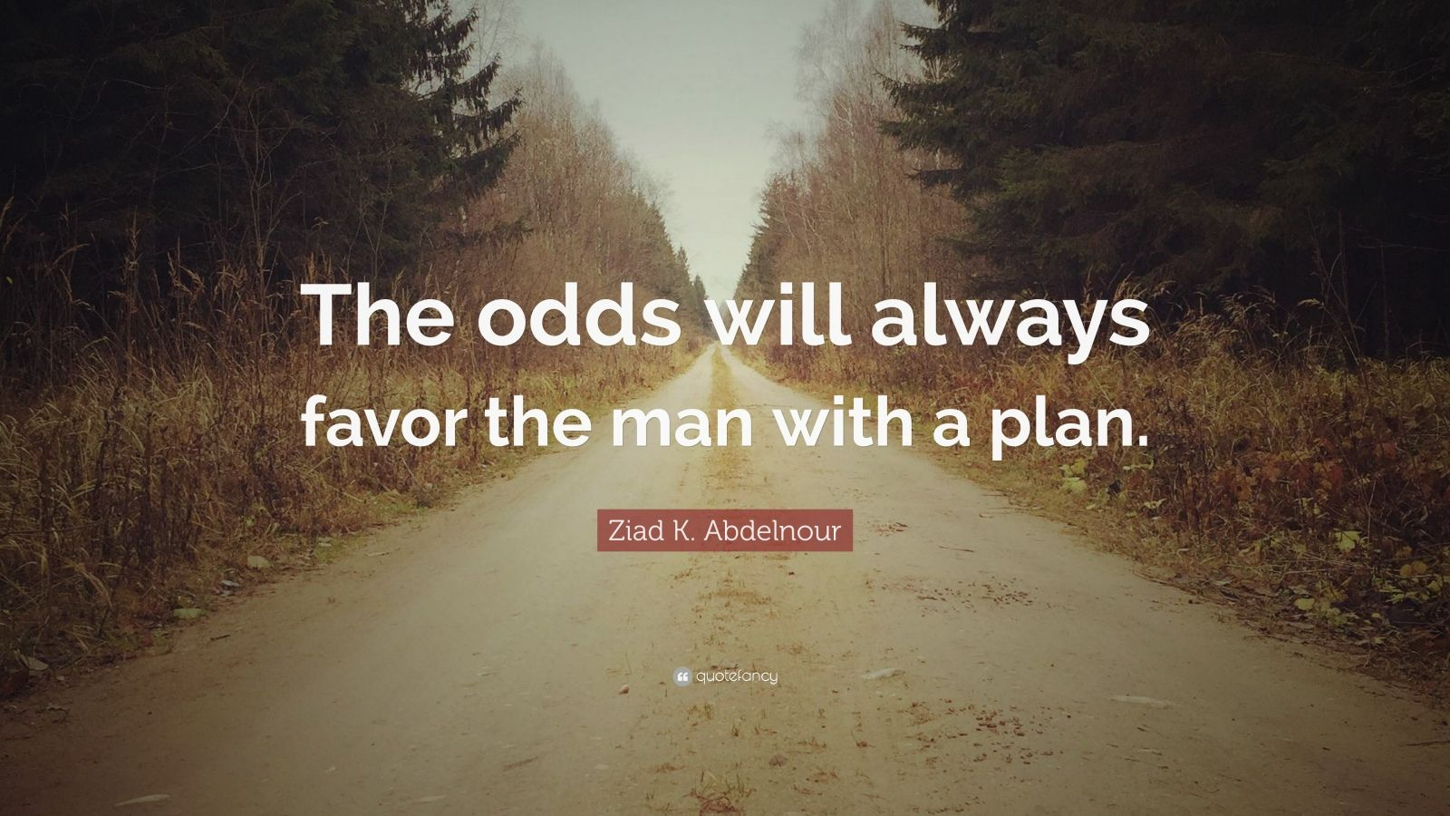 "Ziad K. Abdelnour Quote: ""The odds will always favor the man with a plan."""
