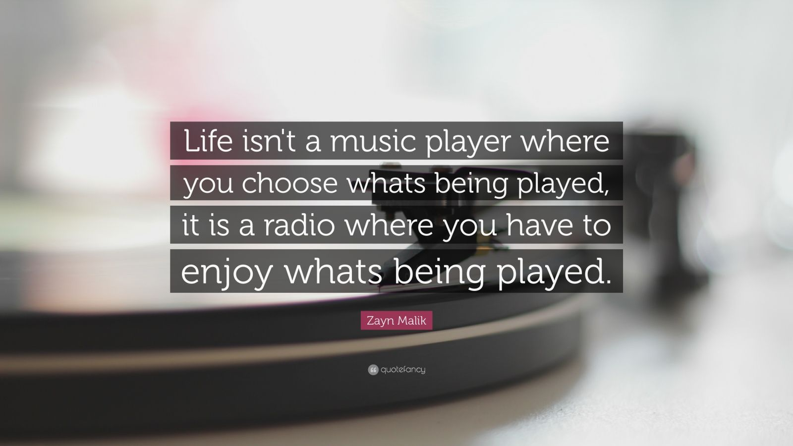 "Whats A Good Quote About Life: Zayn Malik Quote: ""Life Isn't A Music Player Where You"