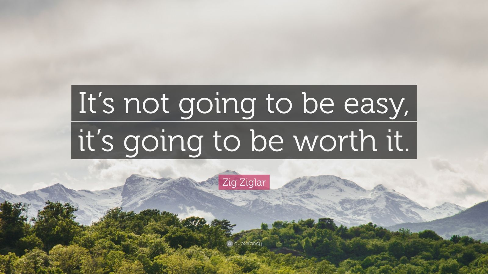 """Zig Ziglar Quote: """"It's not going to be easy, it's going to be worth it."""""""