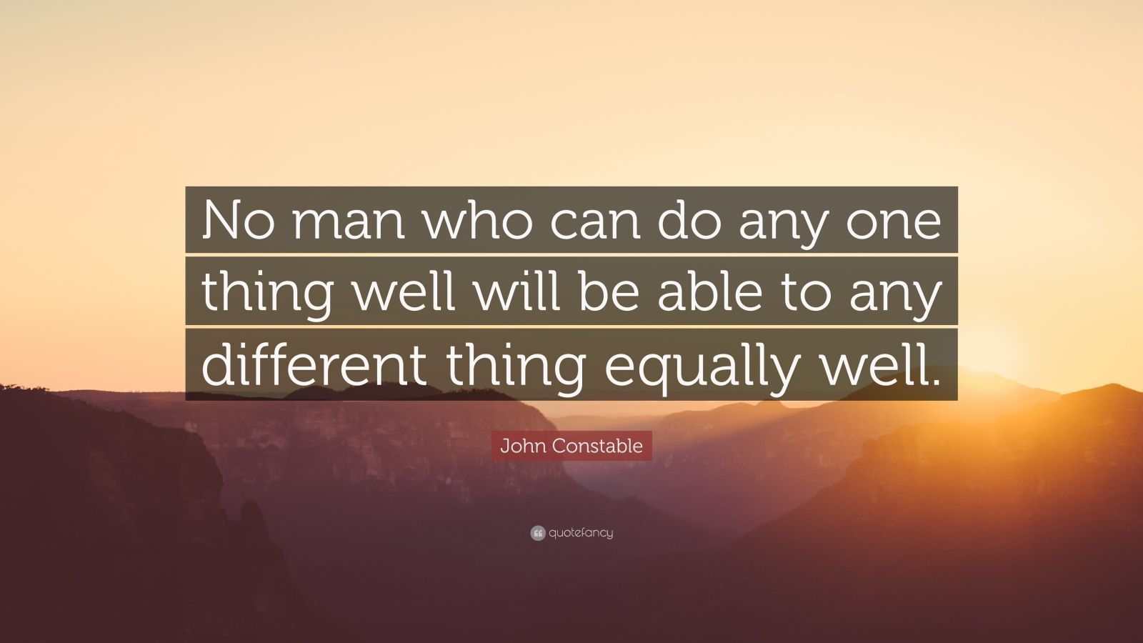 """John Constable Quote: """"No Man Who Can Do Any One Thing"""