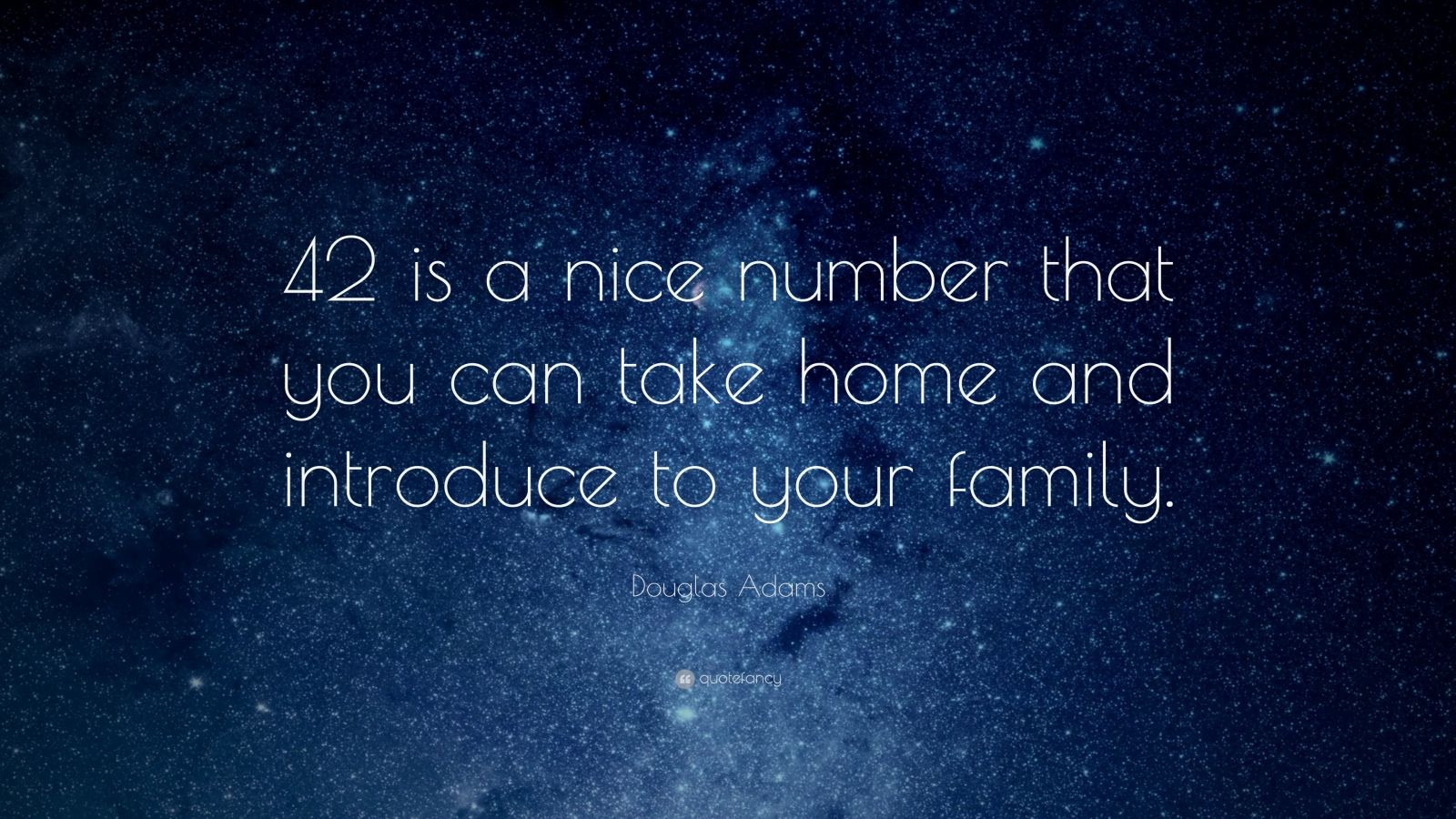 "Douglas Adams Quote: ""42 is a nice number that you can take home and introduce to your family."""