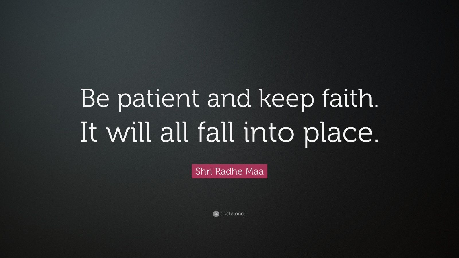 "Shri Radhe Maa Quote: ""Be Patient And Keep Faith. It Will"