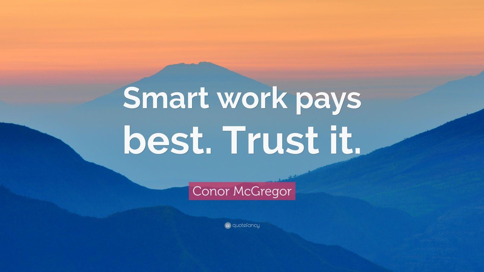 """Conor McGregor Quote: """"Smart work pays best. Trust it."""""""