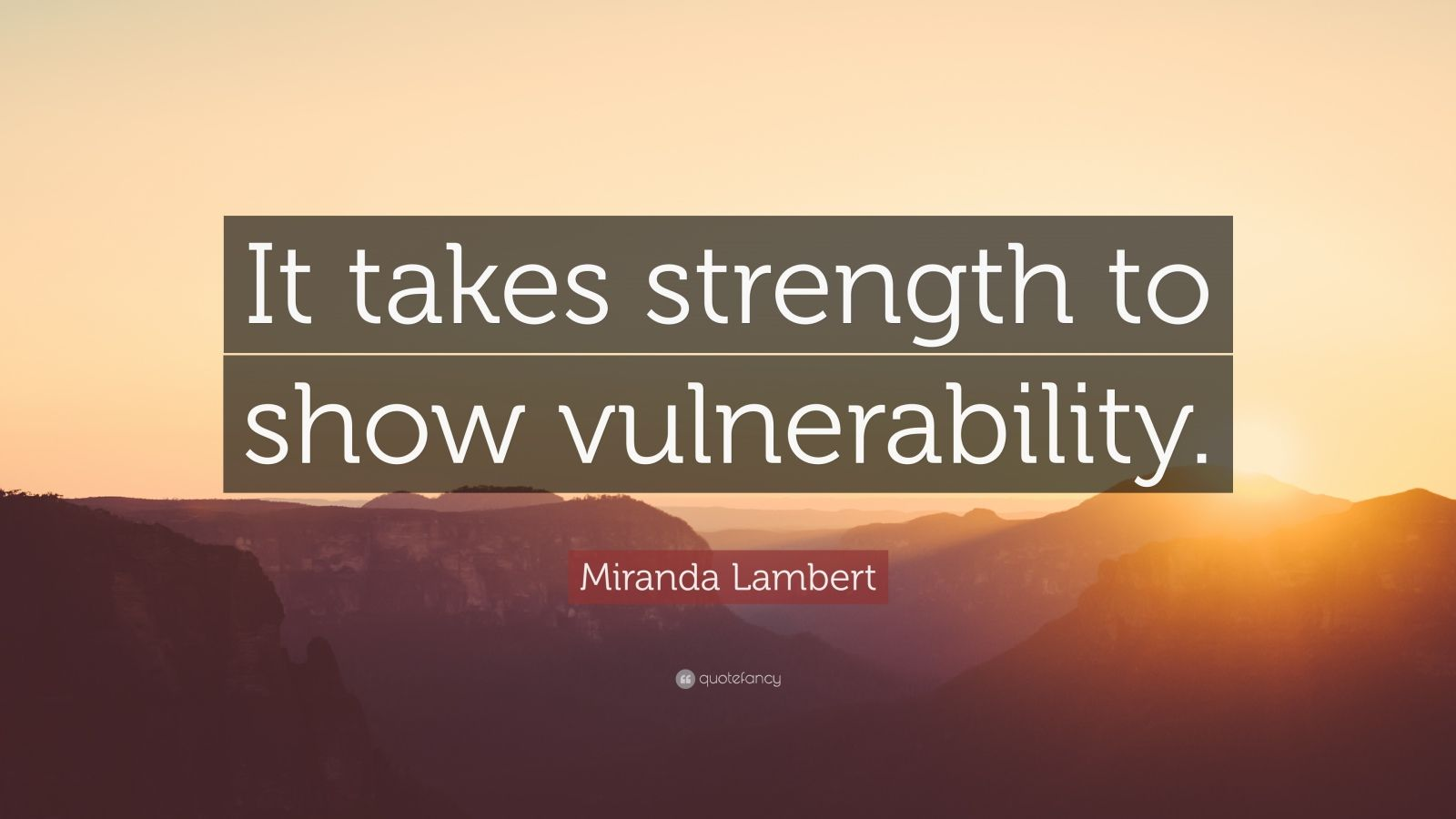 "Miranda Lambert Quote: ""It takes strength to show vulnerability."""