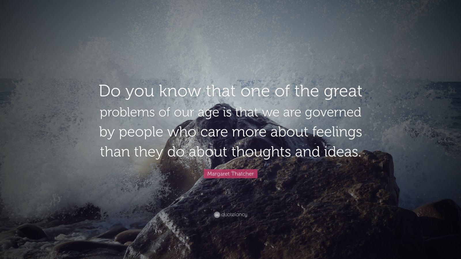 """Margaret Thatcher Quote: """"Do you know that one of the ..."""