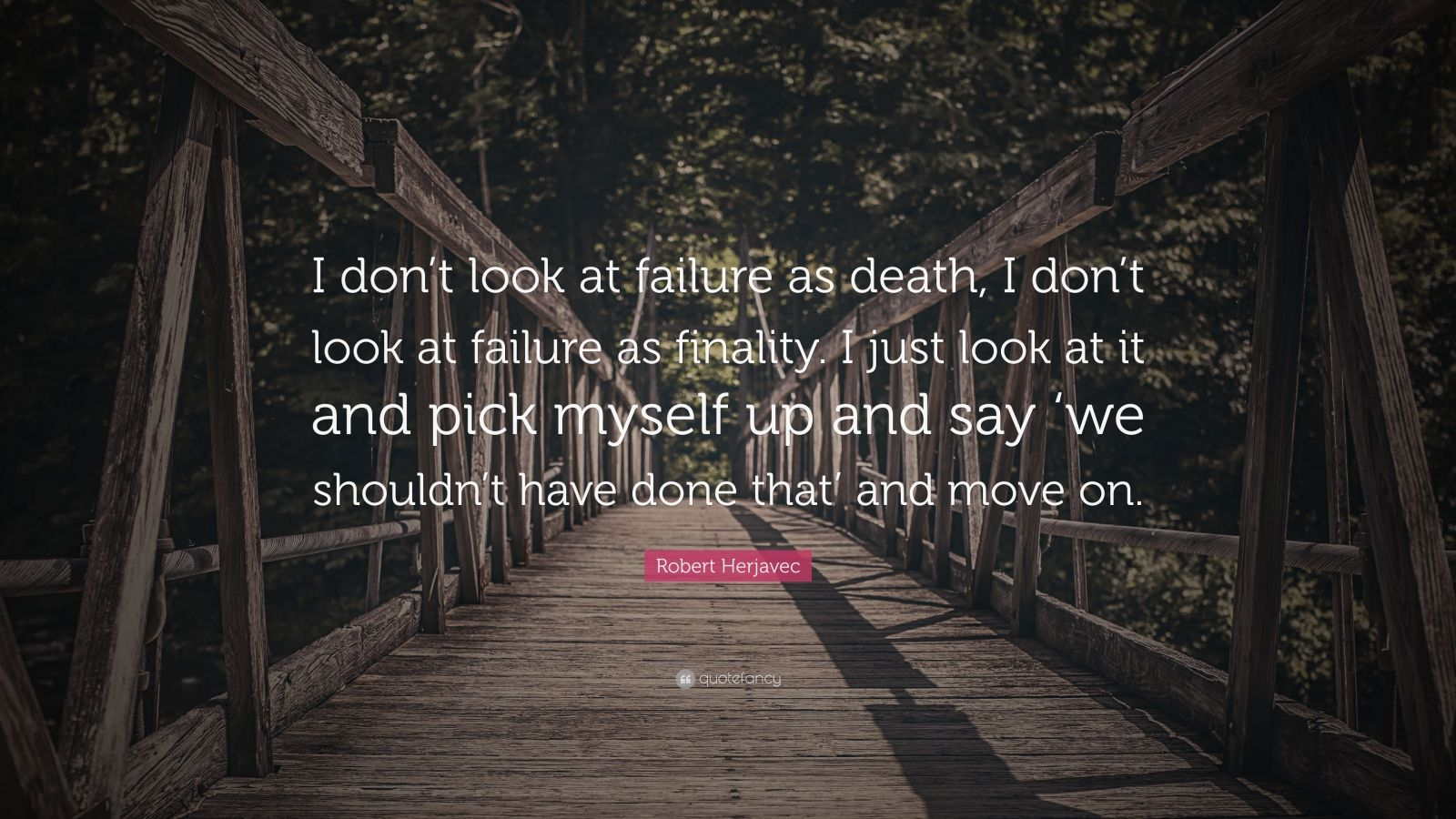 """Robert Herjavec Quote: """"I Don't Look At Failure As Death"""